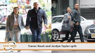Trevor Noah and Jordyn Taylor split