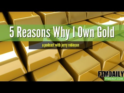 5 Reasons Why I Own Gold