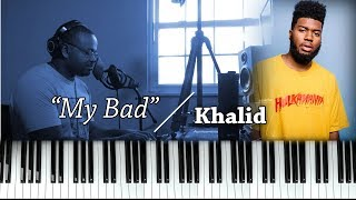 Piano Lesson | Khalid | My Bad Video