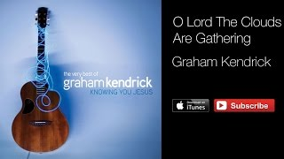 Graham Kendrick - O Lord The Clouds Are Gathering (with lyrics)