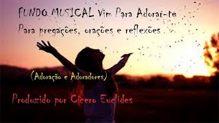 Fundo Musical Vim Para Adorar te (Adoração e Adoradores) by Cicero Euclides