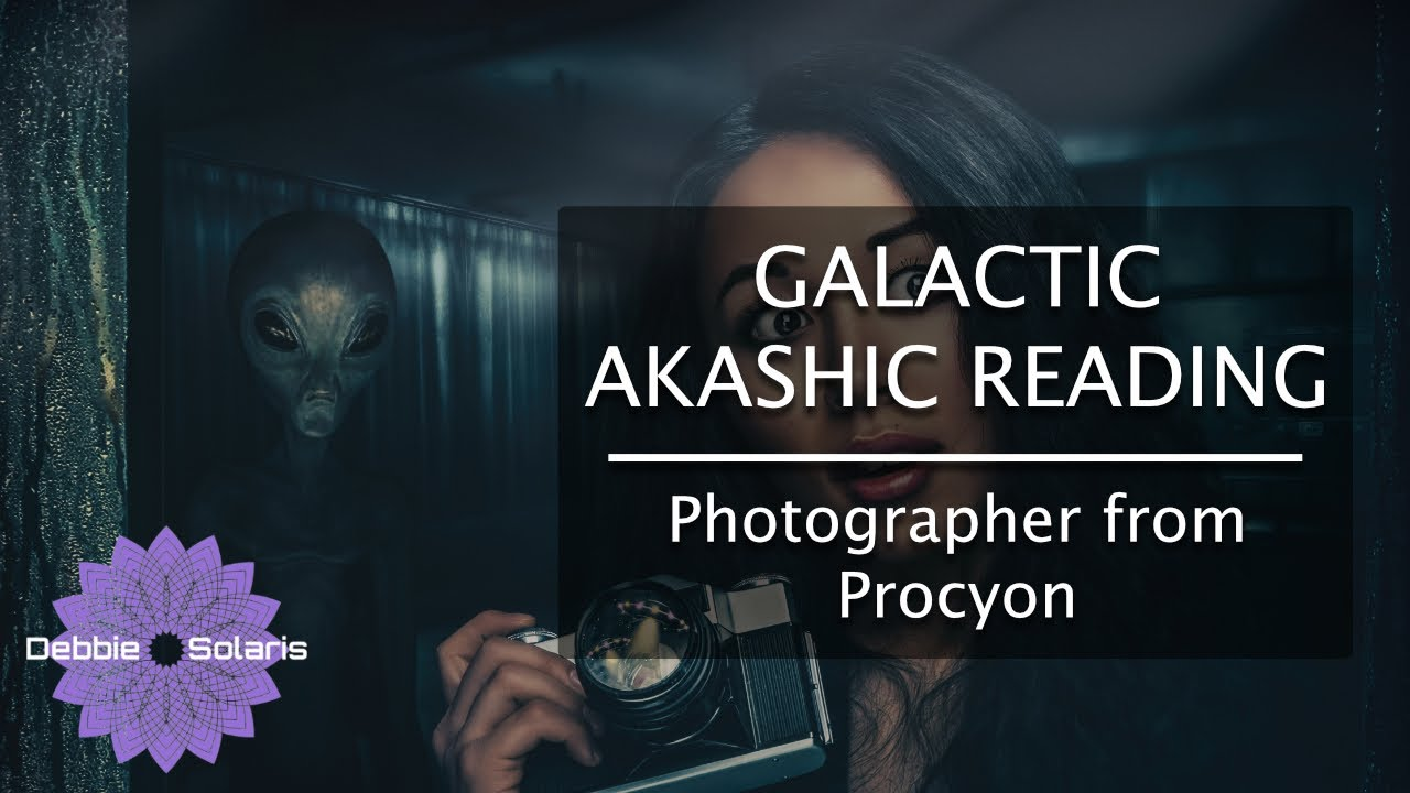 Galactic Akashic Reading |  Photographer from Procyon
