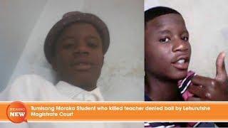Hot new: Tumisang Moraka Student who killed teacher denied bail by Lehurutshe Magistrate Court