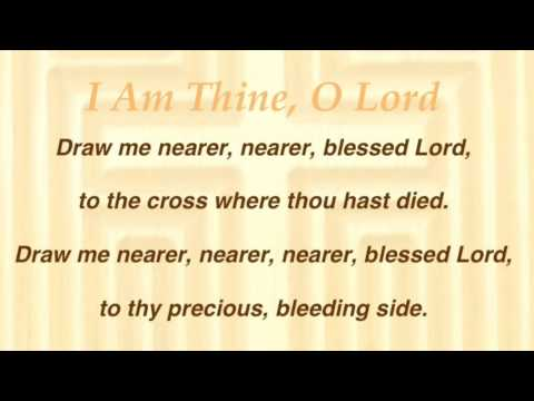 I Am Thine, O Lord (United Methodist Hymnal #419)