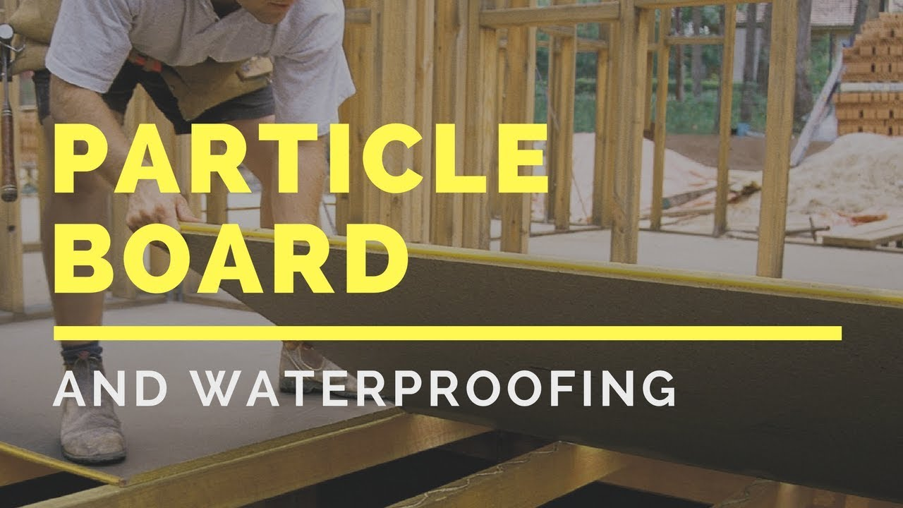Particle Board Flooring And Waterproofing