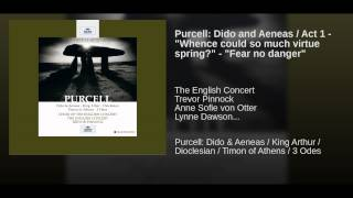 "Purcell: Dido and Aeneas / Act 1 - ""Whence could so much virtue spring?"" - ""Fear no danger"""