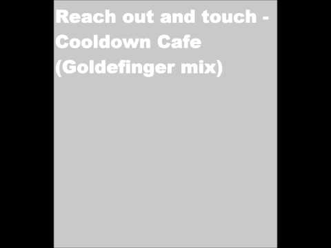 Reach out and touch - Cooldown cafe (Goldfinger remix)