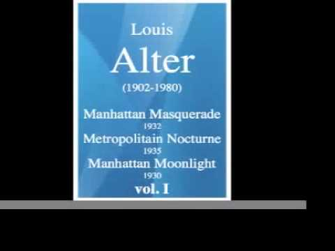 Louis Alter (1902-1980) : Manhattan Masquerade, Metropolitan Nocturne, Manhattan Moonlight - vol.1