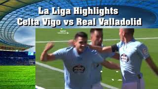 La Liga Highlights Celta Vigo vs Real Valladolid