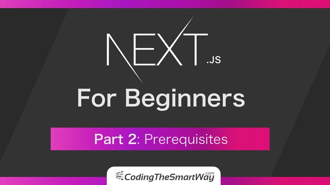 Next.js For Beginners - Prerequisites