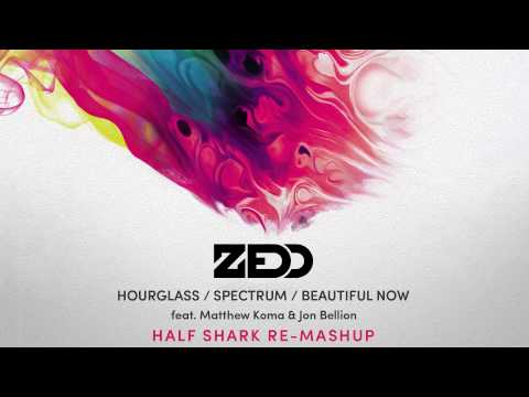 Zedd  Hourglass  Spectrum  Beautiful Now Half Shark ReMashUp