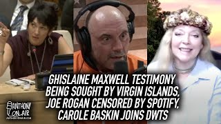 Ghislaine Maxwell Testimony Being Sought By Virgin Islands, Joe Rogan Censored By Spotify, & More