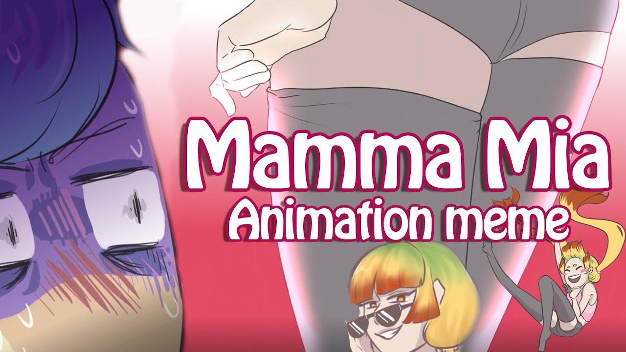 Mamma Mia --    Animation Meme