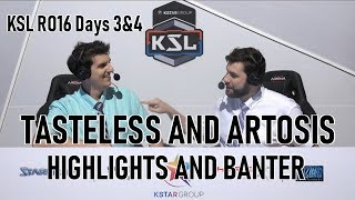 Tasteless and Artosis - KSL RO16 Days 3&4 - Highlights and Banter