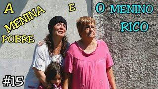 A MENINA POBRE E O MENINO RICO #15 - A MENINA ABANDONADA - Anny e Eu