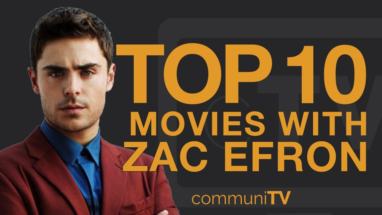 Top 10 Zac Efron Movies Youtube