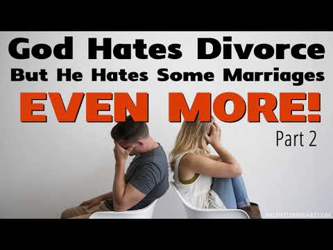 God Hates Divorce But He Hates Some Marriages Even More - Part 2