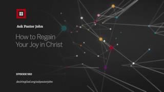 How to Regain Your Joy in Christ // Ask Pastor John