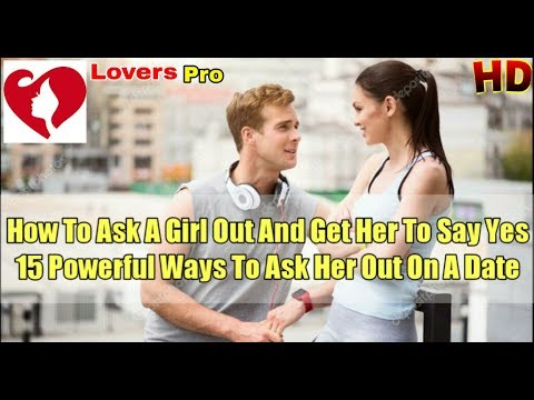Download How To Ask A Girl Out And Get Her To Say Yes | 15 Powerful Ways To Ask Her Out On A Date.