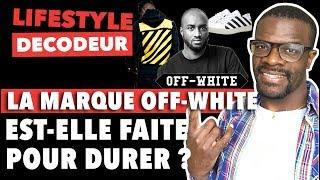 LA MARQUE OFF WHITE EST-ELLE FAITE POUR DURER ? - LIFESTYLE DÉCODEUR #15