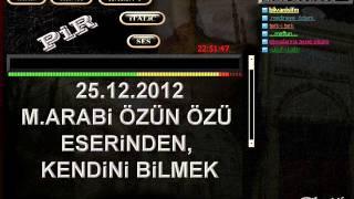 SOHBET PiR HOCA...25.12.2012...M.ARABi ÖZÜN ÖZÜ ESERiNDEN, KENDiNi BiLMEK