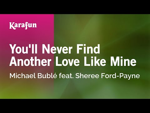 Karaoke You'll Never Find Another Love Like Mine - Michael Bublé *