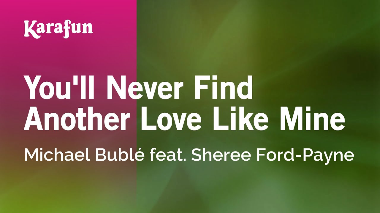 youll never find a love like mine sheet music Lyrics to you'll never find another love like mine by michael buble: you'll never find, as long as you live / someone who loves you tender.