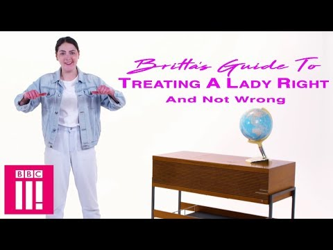 Britta's Guide On How To Treat A Lady Right And Not Wrong | Britta's Life Lesson