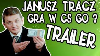 (Trailer, Zapowiedź) Janusz Tracz gra w CS GO ?