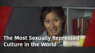 The Most Sexually Repressed Culture in the World