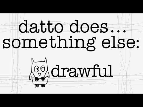 Datto Does... Something Else: Drawful [strong language]