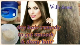 homemade Vaseline dry hair remedy to get smooth, silky and shiny hair with demo 100% work