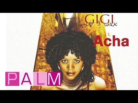 Gigi: Acha