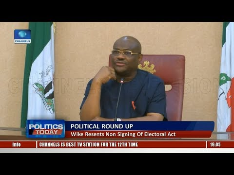 Political Round Up: Wike Resents Non-Signing Of Electoral Act |Politics Today|