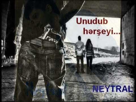 Neytral ( Qesr ) - Unudub Hərşeyi