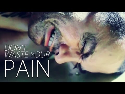 Don't waste your pain – Motivational video 2016