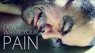 Don't Waste Your Pain - Motivational Video 2016