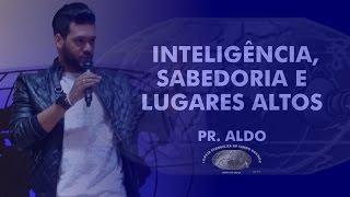 Inteligência, Sabedoria e Lugares Altos - Pr. Aldo - Geração Samuel - IECG