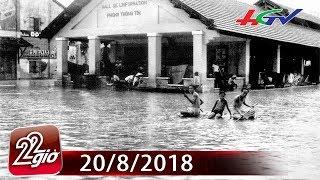 Năm Thìn bão lụt là năm nào? | CHUYỆN 22 GIỜ - 20/8/2018