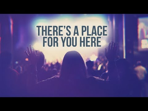 Church Welcome | There's A Place For You Here