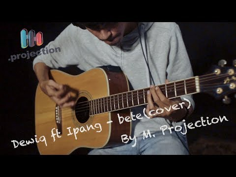 DEWIQ Ft. IPANG - Bete (cover By M.Projection)
