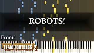 """""""ROBOTS!"""" (Piano Arrangement of Team Fortress 2 Soundtrack by Mike Morasky)"""