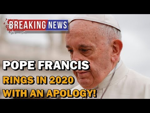 BREAKING NEWS: Pope Francis Opens The New Year With An Apology!