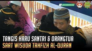 TANGIS HARU SANTRI & ORANGTUA PENGHAFAL AL-QURAN SAAT DI WISUDA