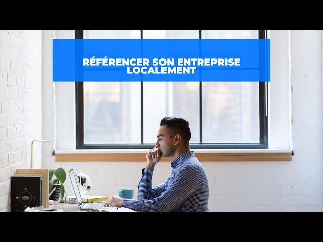 Comment référencer son entreprise au niveau local ?
