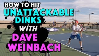 How To Hit Unattackable Dinks with Dave Weinbach | Pickleball