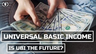Is Universal Basic Income The Future?