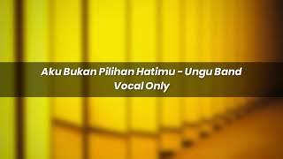 Aku Bukan Pilihan Hatimu - Ungu Band Acapella - Vocal Only + Key & Bpm