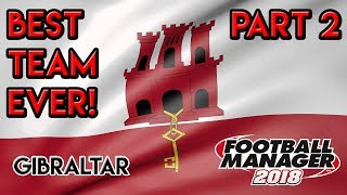 FM18 Experiment: What If Gibraltar Had The Perfect Team?! Part 2