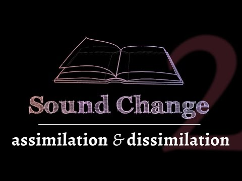 Sound Change - Assimilation & Dissimilation (part 2 of 5)